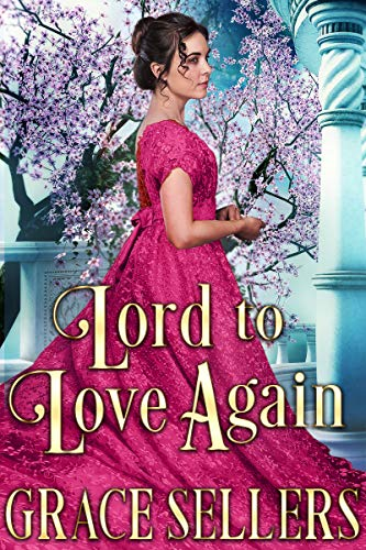 Lord to Love Again: A Sweet and Clean Regency Romance by [Sellers, Grace]