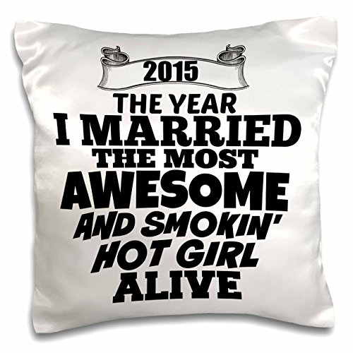 BrooklynMeme Sayings - 2015 The year I married the most smoking hot girl alive - 16x16 inch Pillow Case (pc_212159_1)