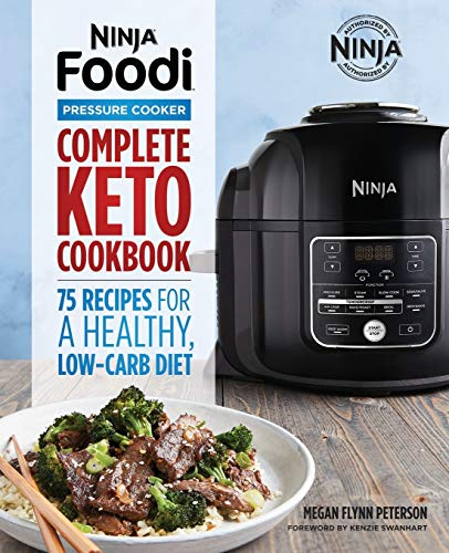 Ninja Foodi Pressure Cooker: Complete Keto Cookbook: 75 Recipes for a Healthy, Low Carb Diet by Megan Flynn Peterson