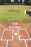Waiting for Teddy Williams, Howard Frank Mosher, 0618197222