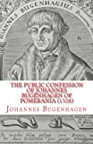 img - for The Public Confession of Johannes Bugenhagen of Pomerania: Concerning the Sacrament of the Body and Blood of Christ book / textbook / text book