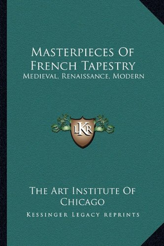 Masterpieces Of French Tapestry: Medieval, Renaissance, Modern