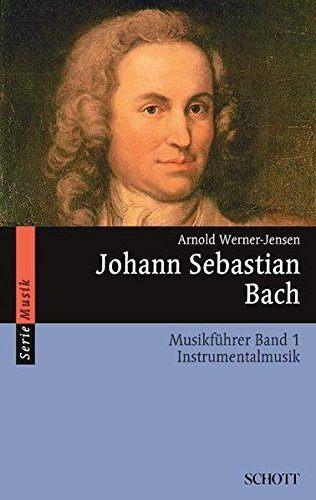 Johann Sebastian Bach: Musikführer - Band 1: Instrumentalmusik. Band 1. (Serie Musik) Taschenbuch – 17. Februar 2015 Arnold Werner-Jensen SCHOTT MUSIC GmbH & Co KG Mainz 3795780772