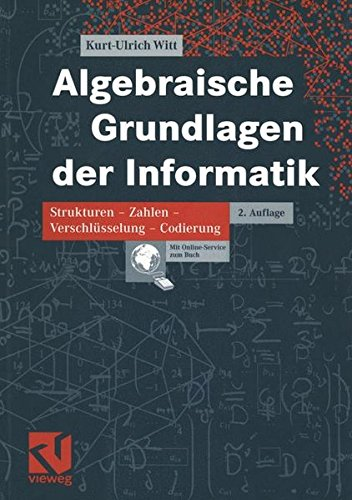 Algebraische Grundlagen der Informatik: Strukturen - Zahlen - Verschlüsselung - Codierung