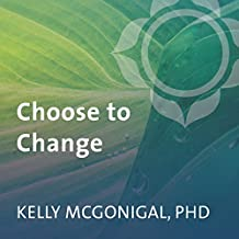 Choose to Change: Six Weeks to Take Charge of Your Habits, Goals, and Emotional Patterns