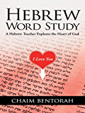 Hebrew Word Study: A Hebrew Teacher Explores the Heart of God