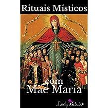 Rituais Místicos com Mãe Maria: A Deusa Moderna e Você