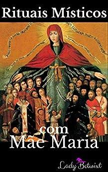 Rituais Místicos com Mãe Maria: A Deusa Moderna e Você por [Betwixt, Lady]
