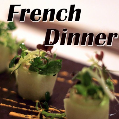 (French Dinner: Best French Music for a Romantic Dinner)