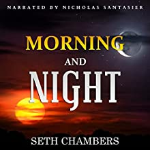Morning and Night Audiobook by Seth Chambers Narrated by Nicholas Santasier