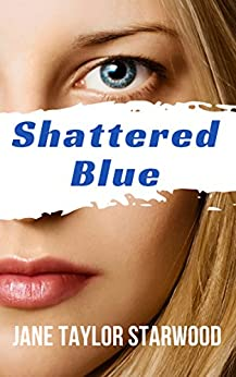 Shattered Blue: Romantic suspense with a killer twist by [Starwood, Jane Taylor]