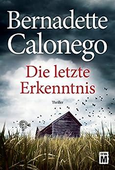 Die letzte Erkenntnis (German Edition) by [Calonego, Bernadette]