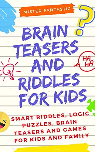 Brain Teasers and Riddles for Kids: Smart Riddles, Logic Puzzles, Brain Teasers and Mind Games for Kids and Family (Ages 7-9 8-12) (Brain Teasers Riddles With Answers For Adults)