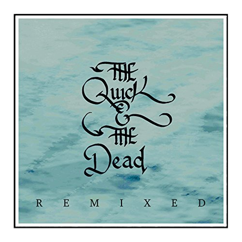 The Quick & the Dead - Remixed (2018)