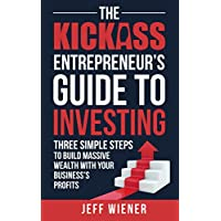The Kickass Entrepreneurs Guide to Investing Kindle Edition
