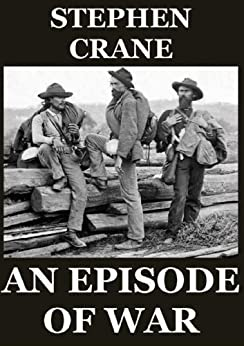 an episode of war stephen crane Though best known for the red badge of courage, his classic novel of men at war, in his tragically brief life and career stephen crane produced a wealth of stories--among them the monster, the upturned face, the open boat, and the title sto.