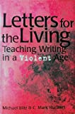Letters for the Living : Teaching Writing in a Violent Age, Blitz, Michael and Hurlbert, C. Mark, 0814128033