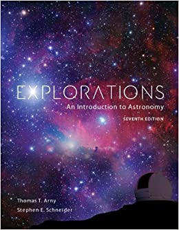 Explorations: Introduction to Astronomy 7th edition by Arny, Thomas, Schneider, Stephen (2013)