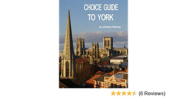 Amazon choice guide to york uk a 2018 great britain travel amazon choice guide to york uk a 2018 great britain travel guidebook choice guides to yorkshire ebook charles patmore kindle store fandeluxe Image collections