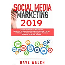 Social Media Marketing 2019: Secret Strategies to Become an Influencer of Millions on Instagram, YouTube, Twitter, and Facebook While Advertising Your Personal Brand in 2018 and Beyond