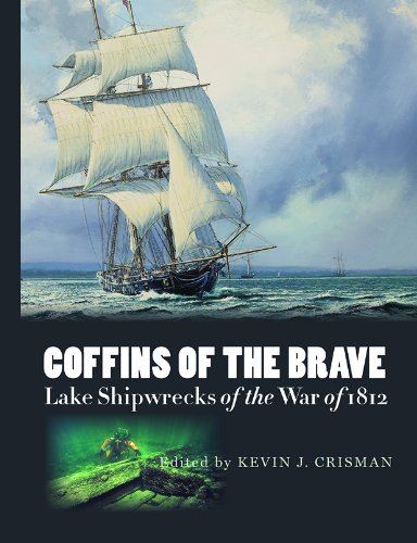 Coffins of the Brave: Lake Shipwrecks of the War of 1812 (Ed Rachal Foundation Nautical Archaeology Series)