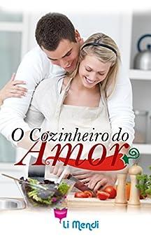 O Cozinheiro do Amor (Série MeM Livro 3) por [Mendi, Li]