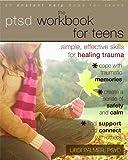 The PTSD Workbook for Teens: Simple, Effective Skills for Healing Trauma