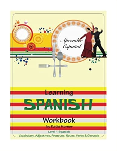 Learning Spanish Workbook: Level 1 Spanish: Katie Hornor