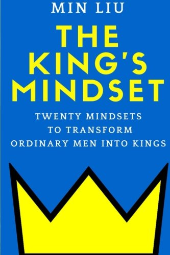 The King's Mindset: Twenty Mindsets to Transform Ordinary Men into Kings