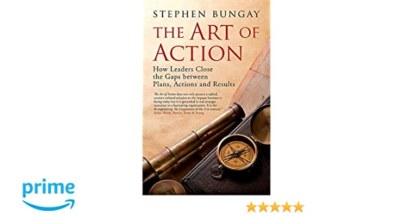 The Art of Action: How Leaders Close the Gaps between Plans, Actions and Results: Amazon.es: Stephen Bungay: Libros en idiomas extranjeros