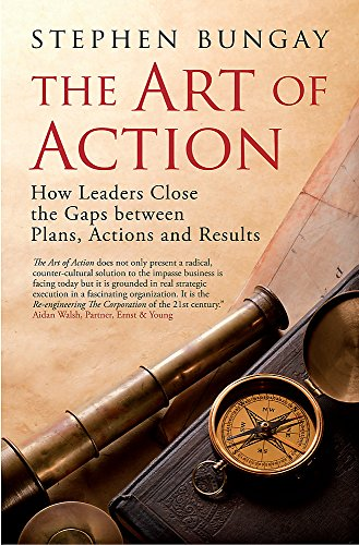 The Art of Action: How Leaders Close the Gaps between Plans, Actions and Results ()