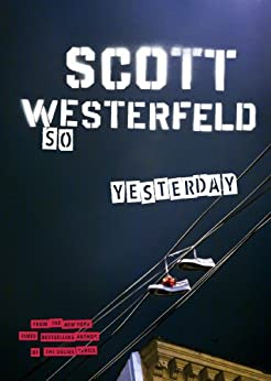 So Yesterday by [Westerfeld, Scott]