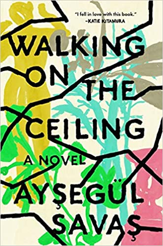 Amazon Com Walking On The Ceiling A Novel 9780525537410 Savas