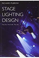 Stage Lighting Design: The Art, the Craft, the Life by Richard Pilbrow (Illustrated, 8 Aug 2008) Paperback Paperback