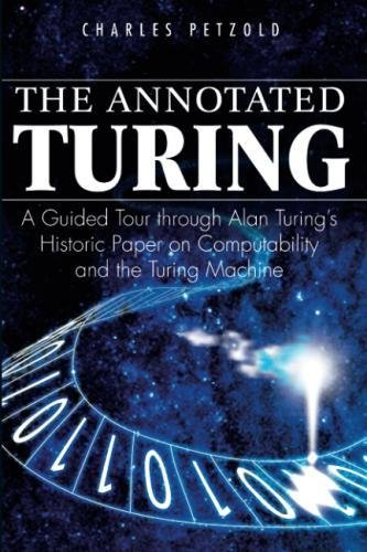 The Annotated Turing: A Guided Tour Through Alan Turing's Historic Paper on Computability and the Turing Machine [Charles Petzold] (Tapa Blanda)