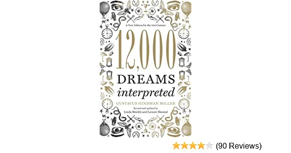 12 000 dreams interpreted a new edition for the 21st century 12 000 dreams interpreted a new edition for the 21st century kindle edition by linda shields gustavus hindman miller lenore skomal fandeluxe Image collections