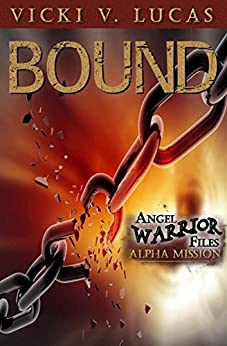 Bound: Alpha Mission (Angel Warrior Files Book 1) by [Lucas, Vicki V.]