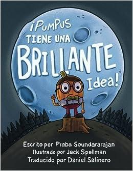 Book ??Pumpus Tiene una Brillante Idea!: Spanish Edition of Pumpus Has a Glowing Idea! by Praba Soundararajan (2016-07-08)