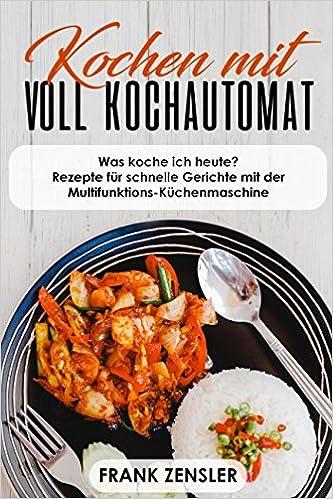 Amazon Com Kochen Mit Voll Kochautomat Was Koche Ich Heute