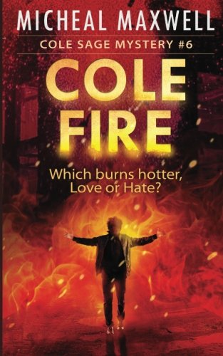 Cole Fire: Cole Sage Mystery #6 (Cole Sage Mystery Series) (Volume 6)