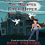 The Haunted Fixer-Upper: Haunted Renovation Mystery, Book 2 | Rose Pressey