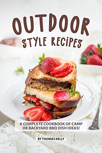 Outdoor Style Recipes: A Complete Cookbook of Camp or Backyard BBQ Dish Ideas! by [Kelly, Thomas]