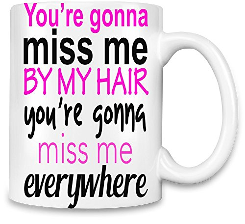 You're Gonna Miss Me By My Hair You're Gonna Miss Me Everywhere Slogan Unique Coffee Mug | 11Oz| High Quality Ceramic Cup| The Best Way To Surprise Everyone On Your Special Day