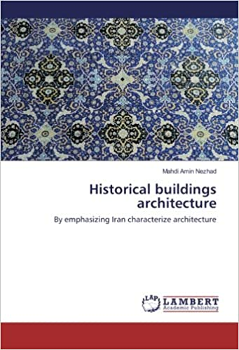 Book Historical buildings architecture: By emphasizing Iran characterize architecture