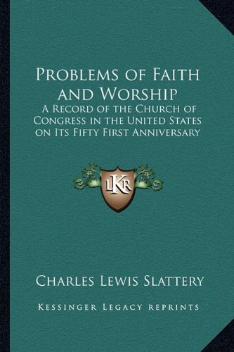 Problems of Faith and Worship: A Record of the Church of Congress in the United States on Its Fifty First Anniversary ebook