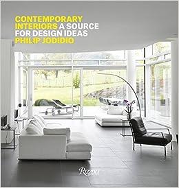 Contemporary Interiors A Source Of Design Ideas Jodidio Philip 9780847848041 Amazon Com Books