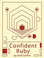 Confident Ruby: 32 Patterns for Joyful Coding Front Cover