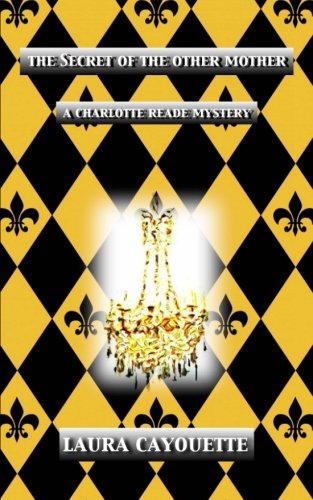 The Secret of the Other Mother: A Charlotte Reade Mystery (Charlotte Reade Mysteries) (Volume 1) -  Laura Cayouette, Paperback