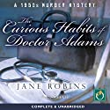 The Curious Habits of Doctor Adams Audiobook by Jane Robins Narrated by Kate Lee