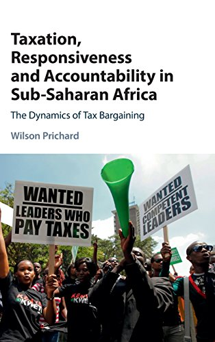 Taxation, Responsiveness and Accountability in Sub-Saharan Africa: The Dynamics of Tax Bargaining by Wilson Prichard
